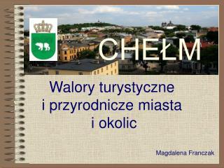 Walory turystyczne  i przyrodnicze miasta  i okolic Magdalena Franczak