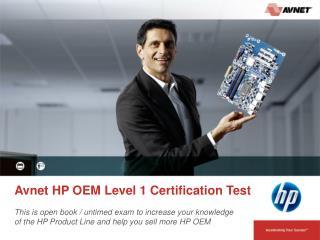 Avnet HP OEM Level 1 Certification Test