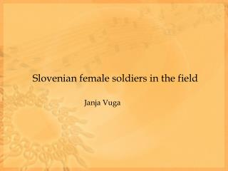 Slovenian female soldiers in the field