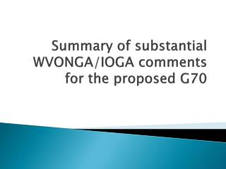 Summary of substantial WVONGA/IOGA comments for the proposed G70