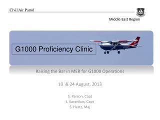 Raising the Bar in MER for G1000 Operations 10  & 24 August, 2013 S. Parson, Capt