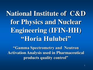 "National Institute of  C&D for Physics and Nuclear Engineering (IFIN-HH) ""Horia Hulubei"""