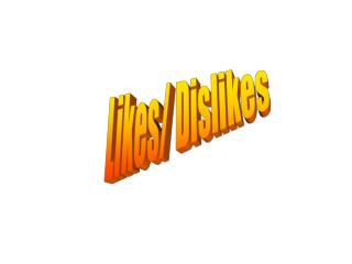 Likes/ Dislikes