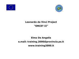 "Leonardo da Vinci Project ""EMCET II"" Elmo De Angelis e.mail: training.2000@provincia.ps.it"