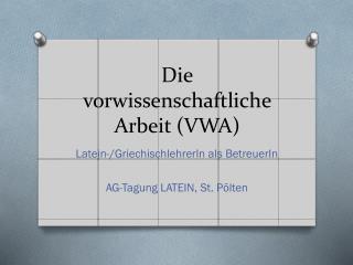 Die vorwissenschaftliche Arbeit (VWA)