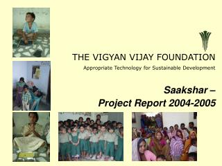 THE VIGYAN VIJAY FOUNDATIO N	 Appropriate Technology for Sustainable Development Saakshar –