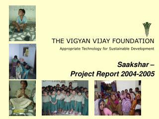 THE VIGYAN VIJAY FOUNDATIO N Appropriate Technology for Sustainable Development Saakshar –