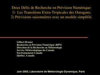 Gilbert Brunet Recherche en Prévision Numérique (RPN) Direction de la Recherche en M étéorologie