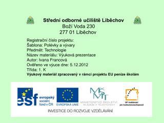 Střední odborné učiliště Liběchov Boží Voda 230 277 01 Liběchov Registrační číslo projektu: