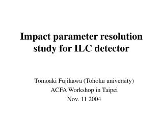Impact parameter resolution study for ILC detector