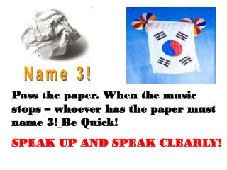 Pass the paper. When the music stops – whoever has the paper must name 3! Be Quick!
