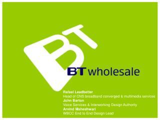 Rafael Leadbetter  Head of CNS broadband converged & multimedia services  John Barton