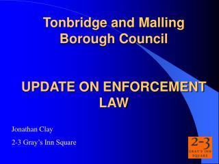 Tonbridge and Malling Borough Council UPDATE ON ENFORCEMENT LAW