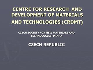 CENTRE FOR RESEARCH  AND DEVELOPMENT OF MATERIALS AND TECHNOLOGIES (CRDMT)