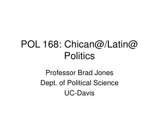 POL 168: Chican@/Latin@ Politics
