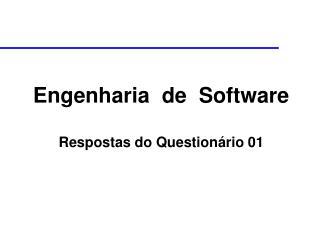 Engenharia  de  Software Respostas do Question�rio 01