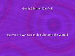 God Is Slimmer Dan Wij Het Woord van God in de Subatomische Wereld