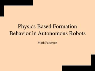 Physics Based Formation Behavior in Autonomous Robots