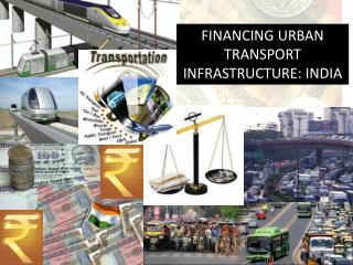 FINANCING URBAN TRANSPORT INFRASTRUCTURE: INDIA