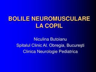 BOLILE NEUROMUSCULARE LA COPIL