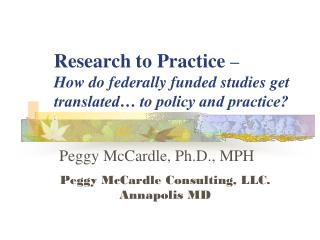 Research to Practice  –  How do federally funded studies get translated… to policy and practice?