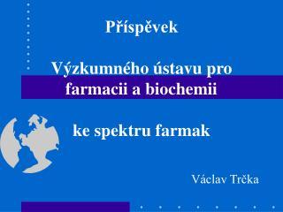 Příspěvek Výzkumného ústavu pro farmacii a biochemii ke spektru farmak