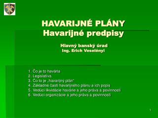 HAVARIJNÉ PLÁNY Havarijné predpisy  Hlavný banský úrad  Ing. Erich Veselényi