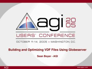 Building and Optimizing VDF Files Using Globeserver Sean Boyer - AGI