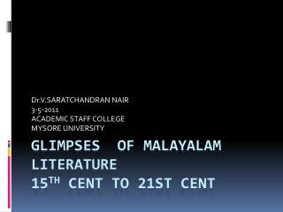 GLIMPSES  OF MALAYALAM LITERATURE 15 th  Cent to 21st cent