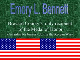 Brevard County s  only recipient  of the Medal of Honor Awarded for bravery during the Korean War