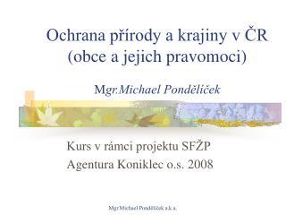 Ochrana přírody a krajiny v ČR (obce a jejich pravomoci) M gr.Michael Pondělíček