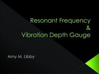 Resonant Frequency & Vibration Depth Gauge