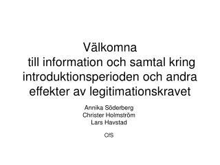 Annika Söderberg Christer Holmström Lars Havstad CfS