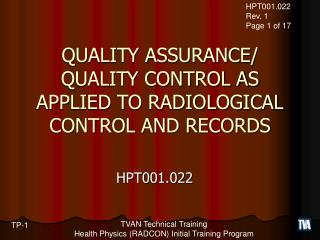 QUALITY ASSURANCE/   QUALITY CONTROL AS APPLIED TO RADIOLOGICAL CONTROL AND RECORDS
