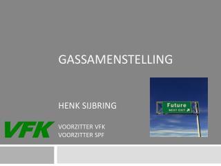 Gassamenstelling Henk Sijbring Voorzitter VFK Voorzitter SPF