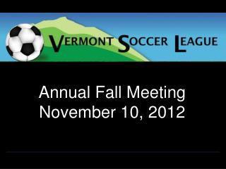 Annual Fall Meeting November 10, 2012