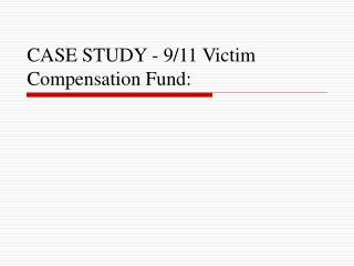 CASE STUDY - 9/11 Victim Compensation Fund:
