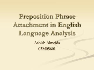 Preposition Phrase Attachment in English Language Analysis