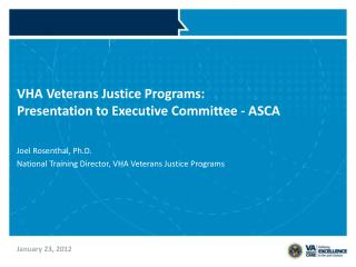 VHA Veterans Justice Programs:   Presentation to Executive Committee - ASCA