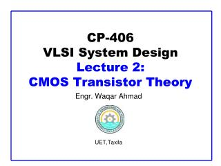 CP-406 VLSI System Design  Lecture 2:  CMOS Transistor Theory