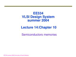EE534 VLSI Design System summer 2004  Lecture 14:Chapter 10 Semiconductors memories
