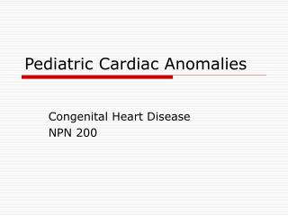Pediatric Cardiac Anomalies