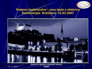 Podpora teplárenstva - ceny tepla a elektriny  Racioenergia  Bratislava  22.03.2007