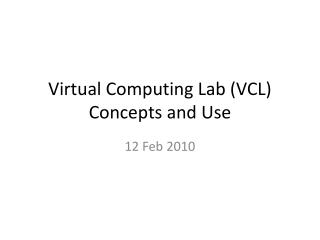 Virtual Computing Lab (VCL) Concepts and Use