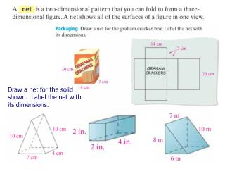Draw a net for the solid shown.  Label the net with its dimensions.