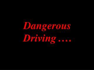 Dangerous Driving .�