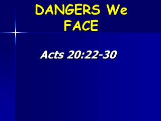 DANGERS We FACE