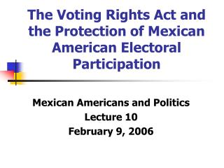 The Voting Rights Act and the Protection of Mexican American Electoral Participation