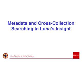 Metadata and Cross-Collection Searching in Luna�s Insight
