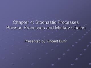 Chapter 4: Stochastic Processes Poisson Processes and Markov Chains
